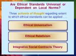 are ethical standards universal or dependent on local norms