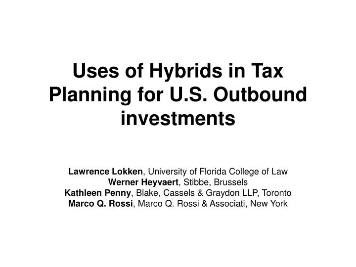 Uses of hybrids in tax planning for u s outbound investments