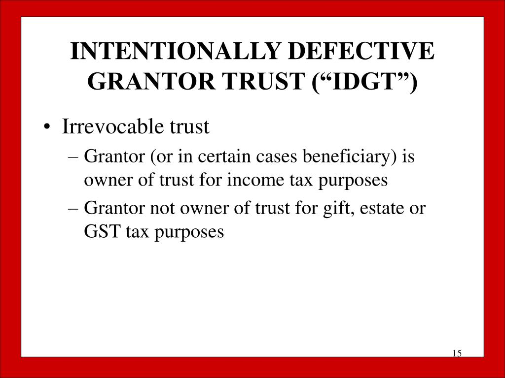 "INTENTIONALLY DEFECTIVE GRANTOR TRUST (""IDGT"")"