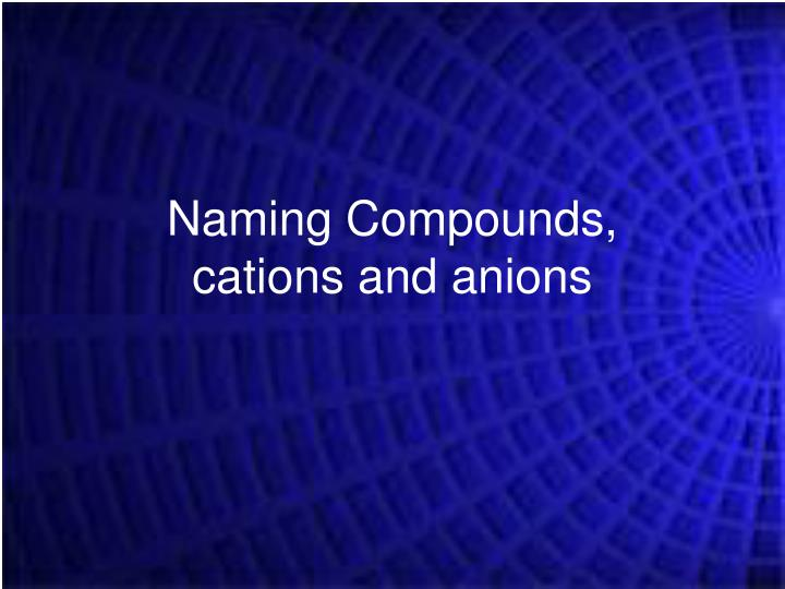 naming compounds cations and anions n.