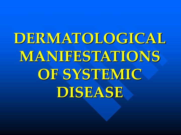 dermatological manifestations of systemic disease n.