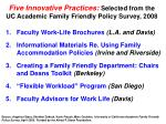 five innovative practices selected from the uc academic family friendly policy survey 2008