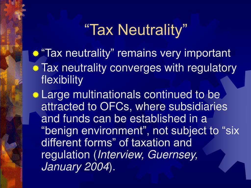 """Tax Neutrality"""
