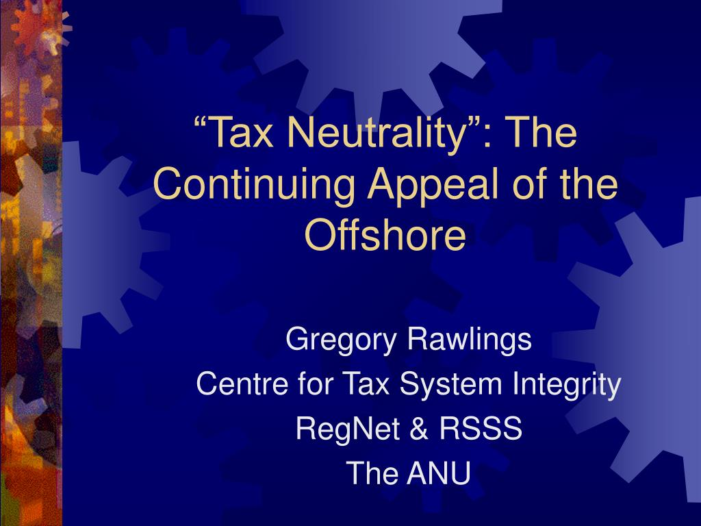 tax neutrality the continuing appeal of the offshore l.