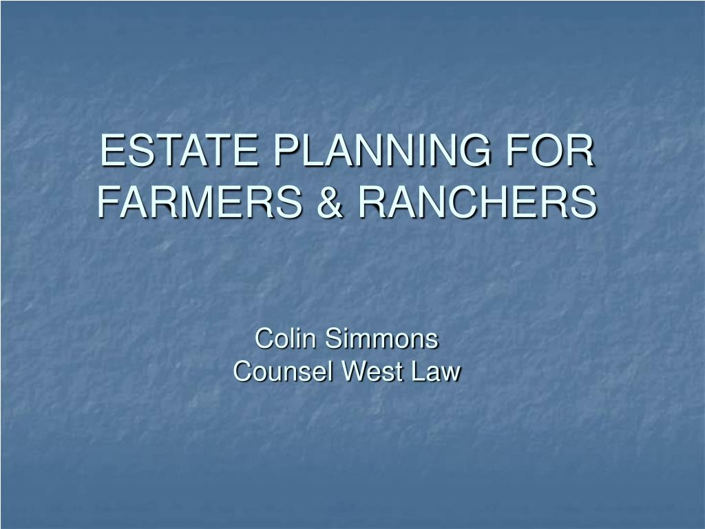 estate planning for farmers ranchers colin simmons counsel west law l.