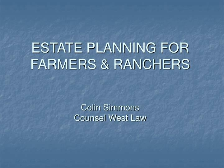 Estate planning for farmers ranchers colin simmons counsel west law