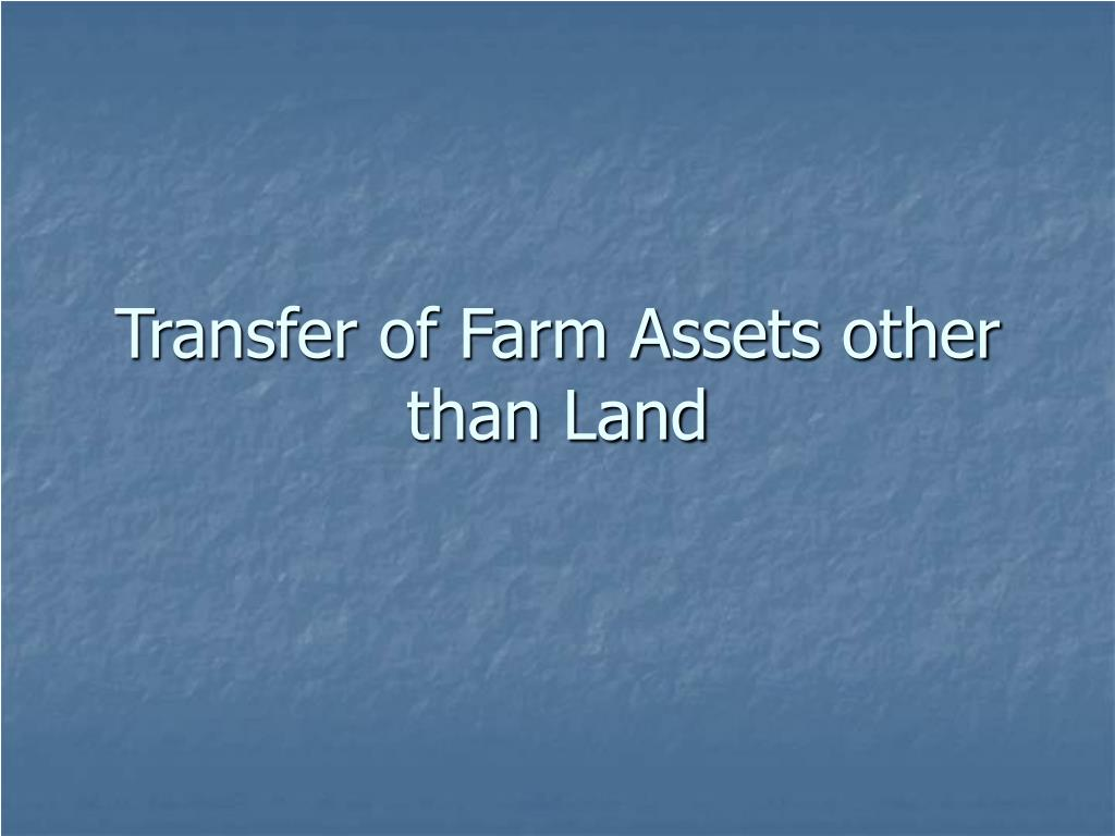 Transfer of Farm Assets other than Land