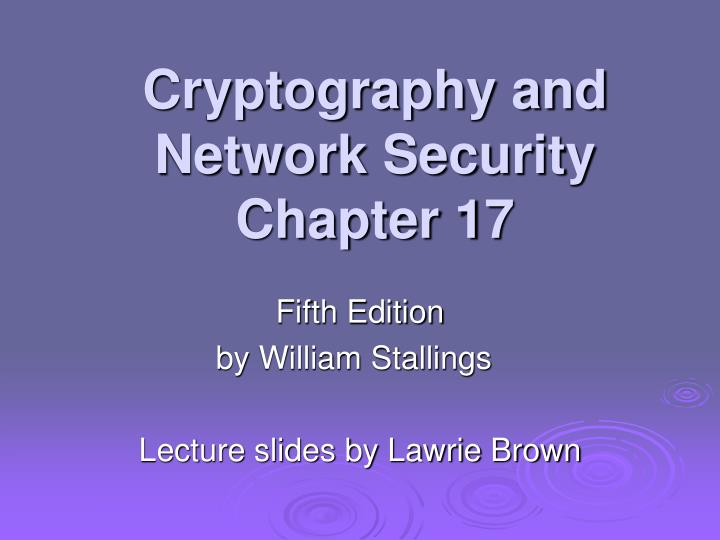 cryptography and network security chapter 17 n.