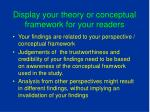 display your theory or conceptual framework for your readers