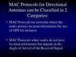 mac protocols for directional antennas can be classified in 2 categories