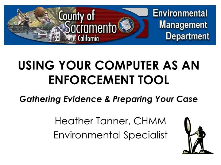 using your computer as an enforcement tool gathering evidence preparing your case n.