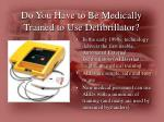 do you have to be medically trained to use defibrillator