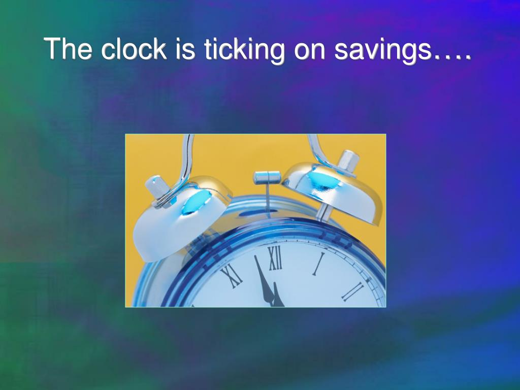 The clock is ticking on savings