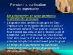 pendant la purification du sanctuaire4