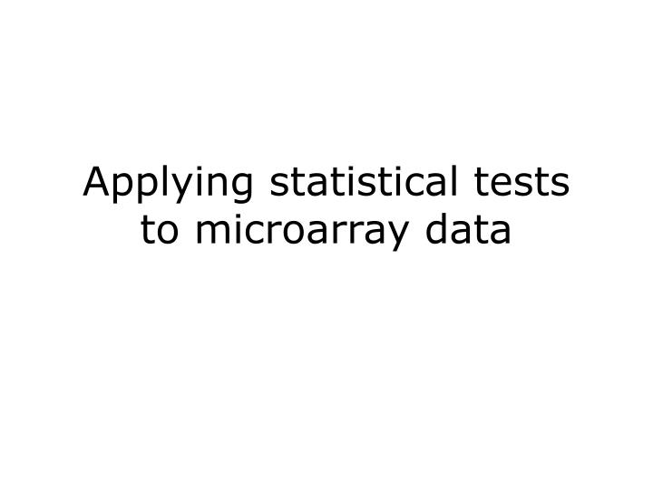 applying statistical tests to microarray data n.