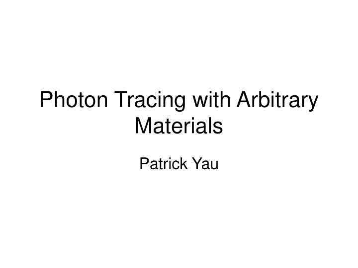 photon tracing with arbitrary materials n.