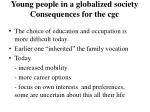 young people in a globalized society consequences for the cgc