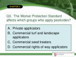 q3 the worker protection standard affects which groups who apply pesticides