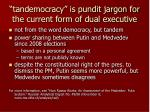 tandemocracy is pundit jargon for the current form of dual executive