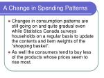 a change in spending patterns