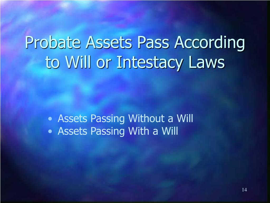 Probate Assets Pass According to Will or Intestacy Laws