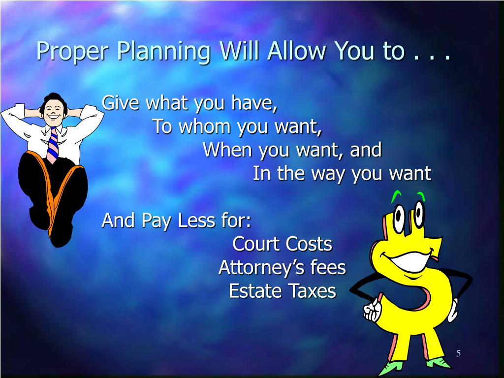 Proper Planning Will Allow You to . . .