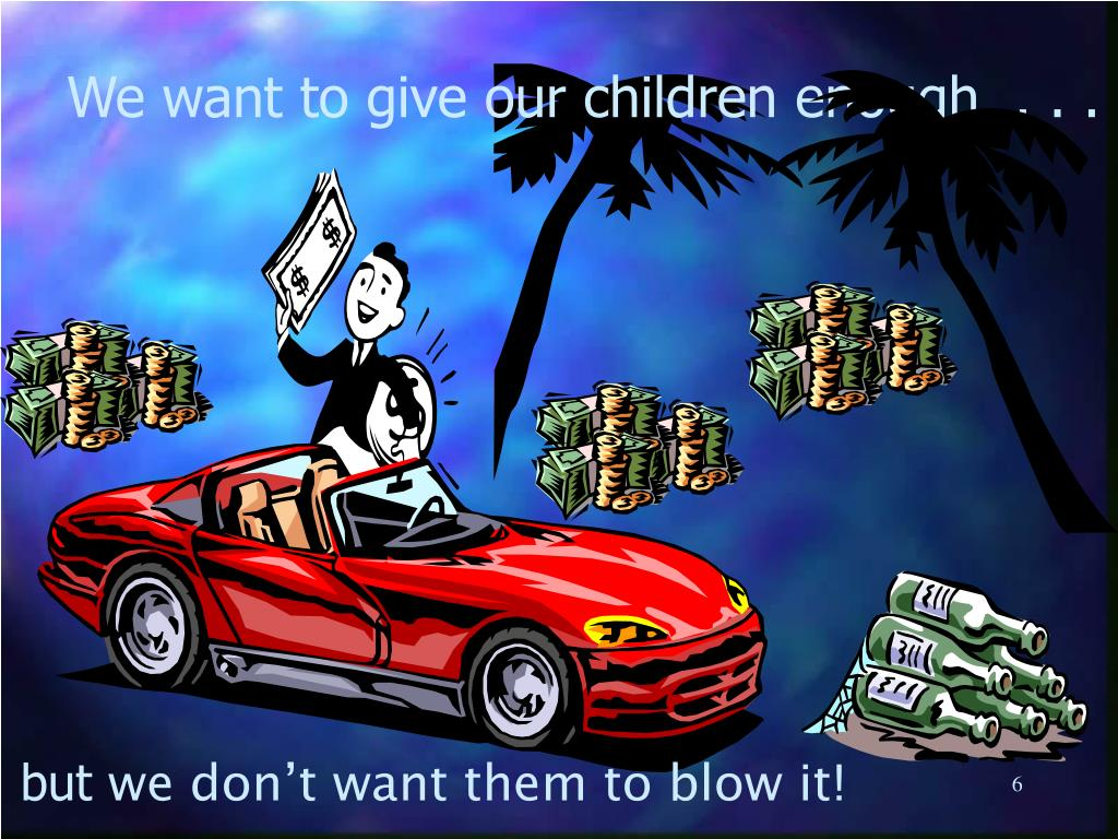 We want to give our children enough  . . .