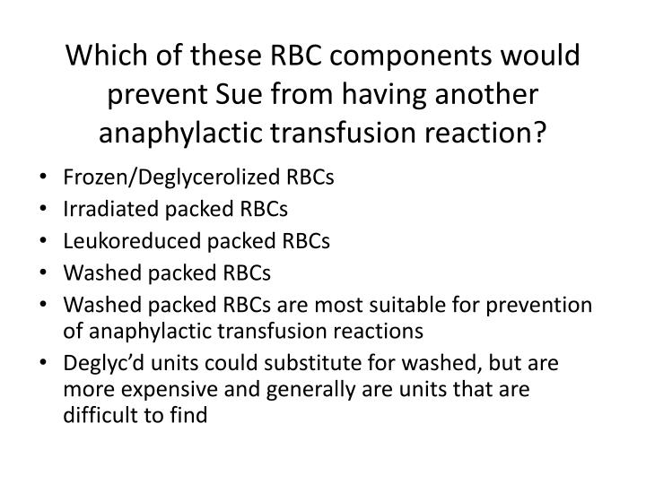Which of these RBC components would prevent Sue from having another anaphylactic transfusion reaction?