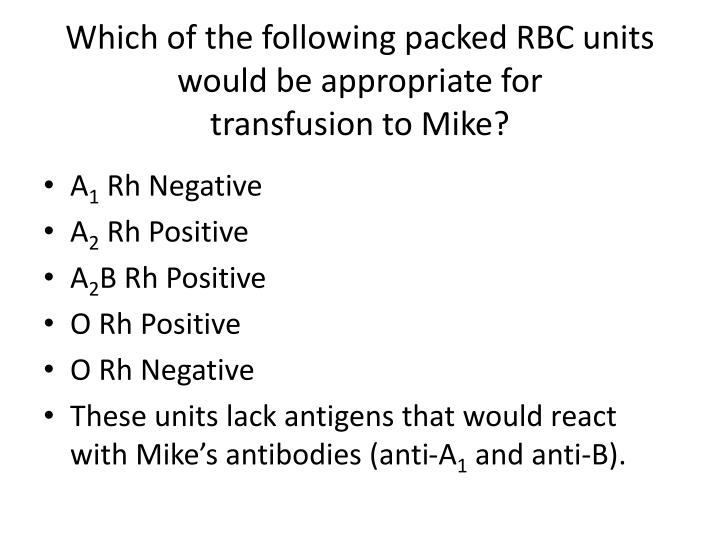Which of the following packed RBC units would be appropriate for