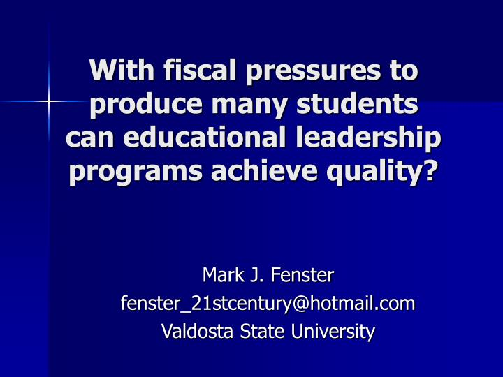 with fiscal pressures to produce many students can educational leadership programs achieve quality n.