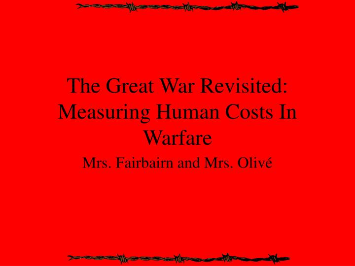 the great war revisited measuring human costs in warfare n.