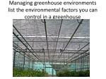 managing greenhouse environments list the environmental factors you can control in a greenhouse