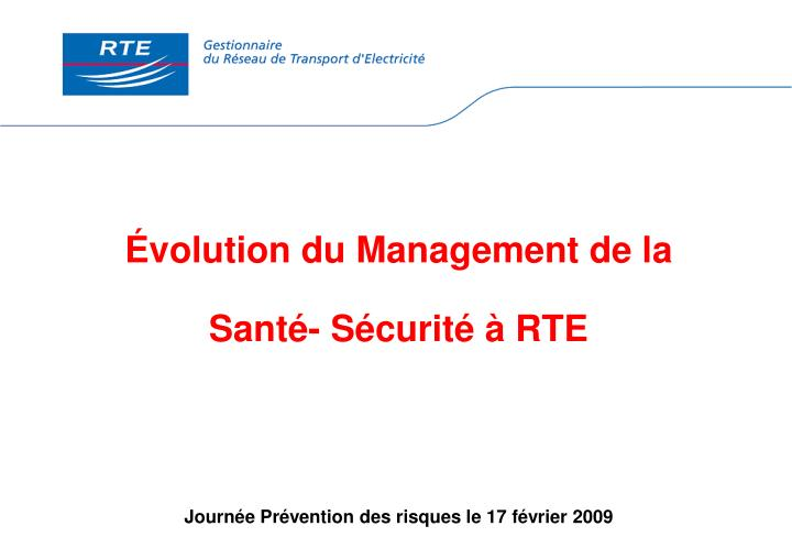 volution du management de la sant s curit rte journ e pr vention des risques le 17 f vrier 2009 n.
