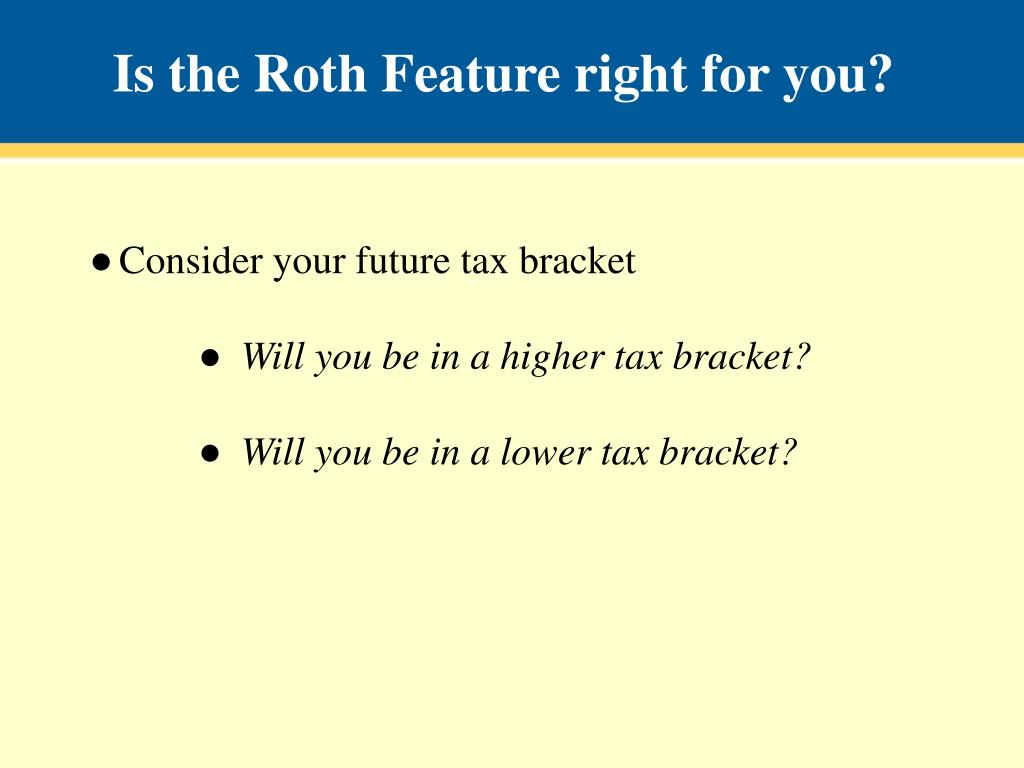 Is the Roth Feature right for you?