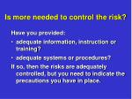 is more needed to control the risk1