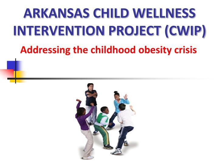 arkansas child wellness intervention project cwip n.