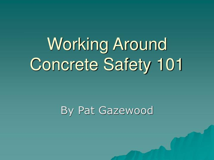 working around concrete safety 101 n.