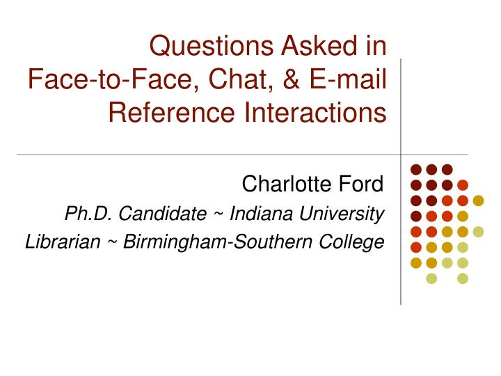 questions asked in face to face chat e mail reference interactions n.