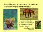 if canal boats are supplanted by railroads serious unemployment will result