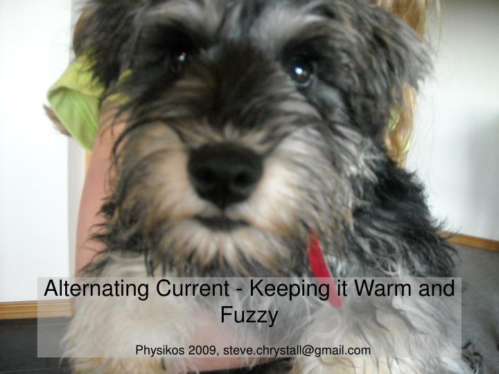 alternating current keeping it warm and fuzzy physikos 2009 steve chrystall@gmail com n.