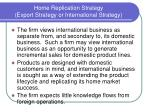 home replication strategy export strategy or international strategy