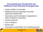 circumstances faced that are different from routine emergencies