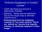 ordinary eyeglasses or contact lenses