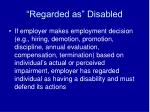 regarded as disabled1