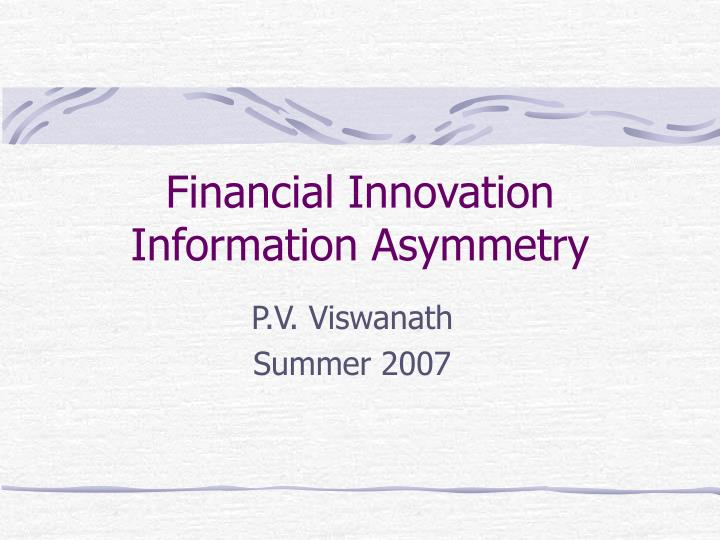 financial innovation information asymmetry n.