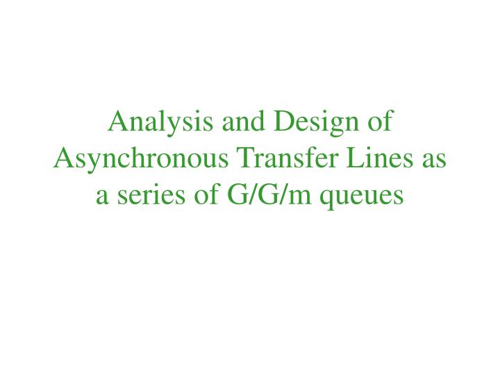 analysis and design of asynchronous transfer lines as a series of g g m queues n.