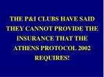 the p i clubs have said they cannot provide the insurance that the athens protocol 2002 requires
