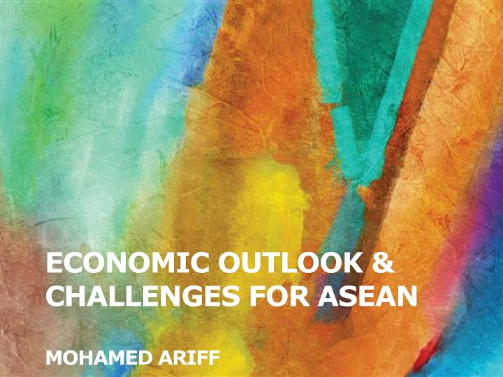 economic outlook challenges for asean mohamed ariff n.
