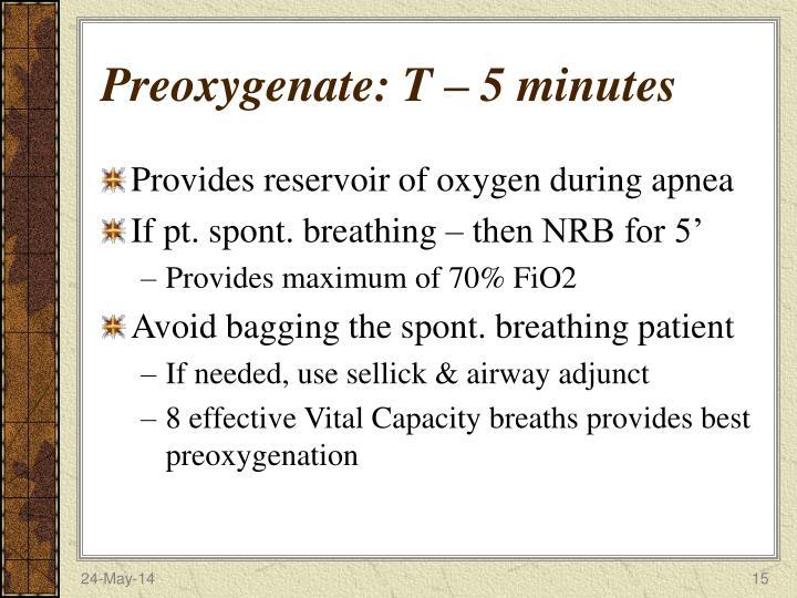 Preoxygenate: T – 5 minutes