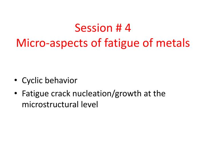 session 4 micro aspects of fatigue of metals n.